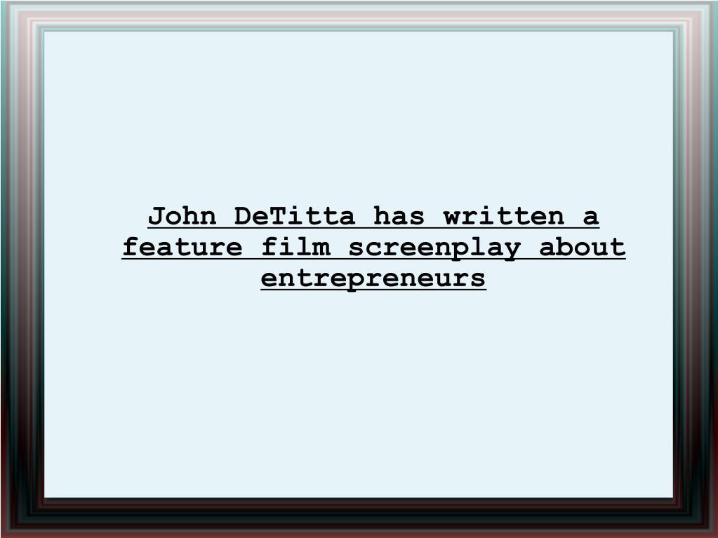John DeTitta has written a feature film screenplay about entrepreneurs