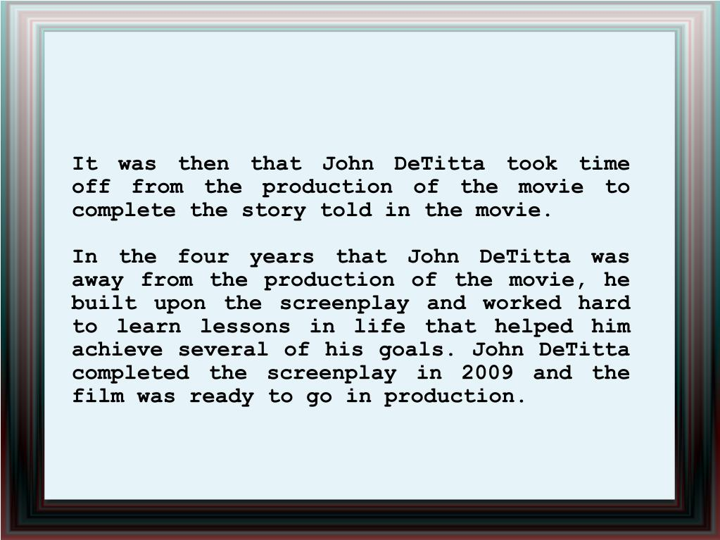 It was then that John DeTitta took time off from the production of the movie to complete the story told in the movie.
