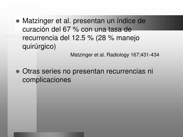 Matzinger et al. presentan un índice de curación del 67 % con una tasa de recurrencia del 12.5 % (28 % manejo quirúrgico)