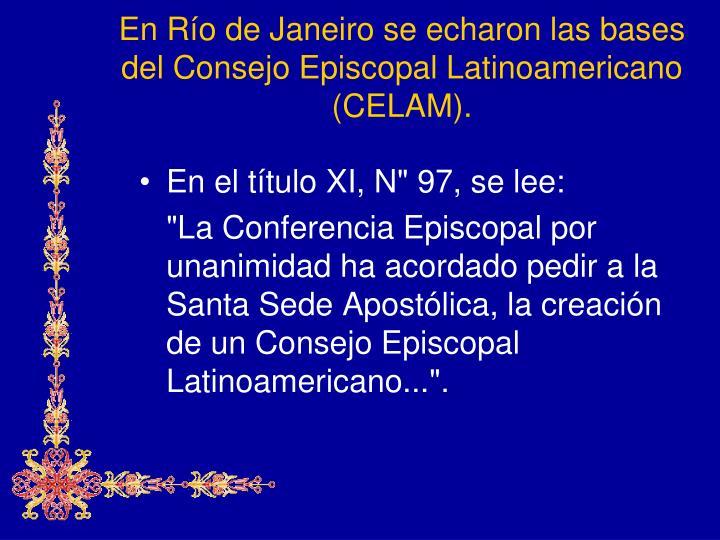 En Río de Janeiro se echaron las bases del Consejo Episcopal Latinoamericano (CELAM).
