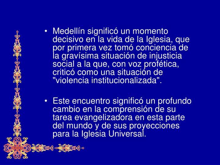 """Medellín significó un momento decisivo en la vida de la Iglesia, que por primera vez tomó conciencia de la gravísima situación de injusticia social a la que, con voz profética, criticó como una situación de """"violencia institucionalizada""""."""