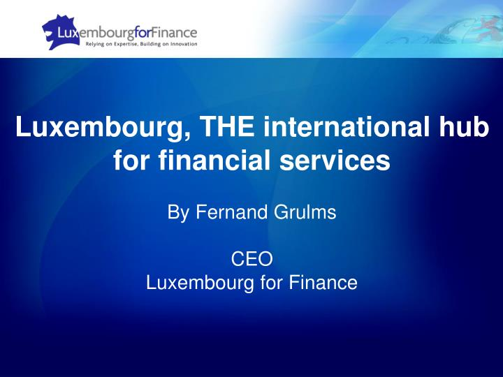 Luxembourg, THE international hub for financial services