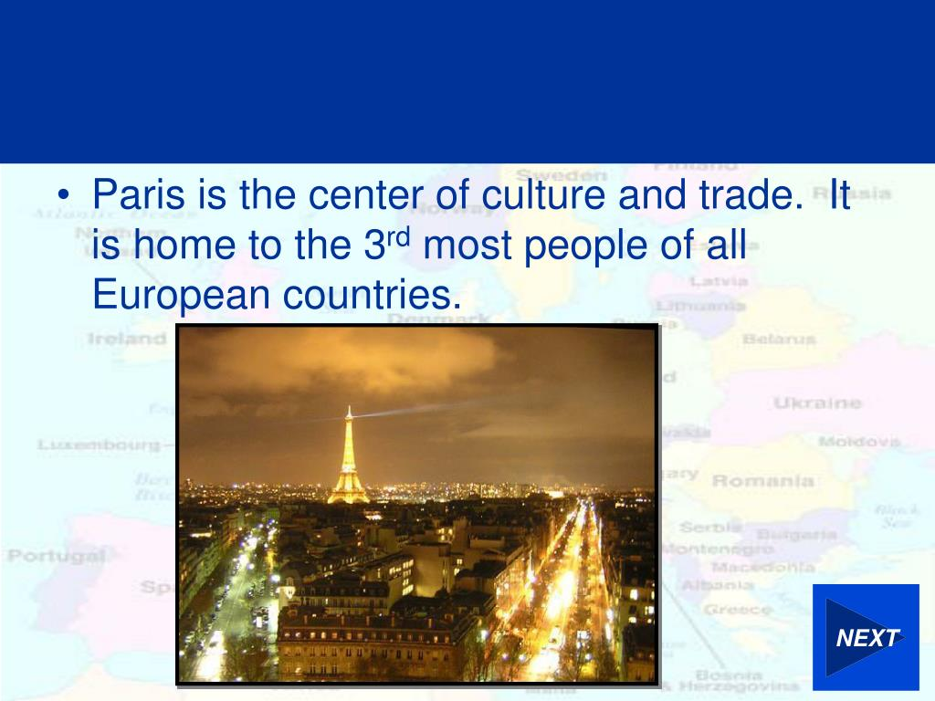 Paris is the center of culture and trade.  It is home to the 3
