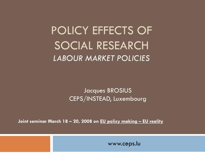 Policy effects of social research labour market policies l.jpg