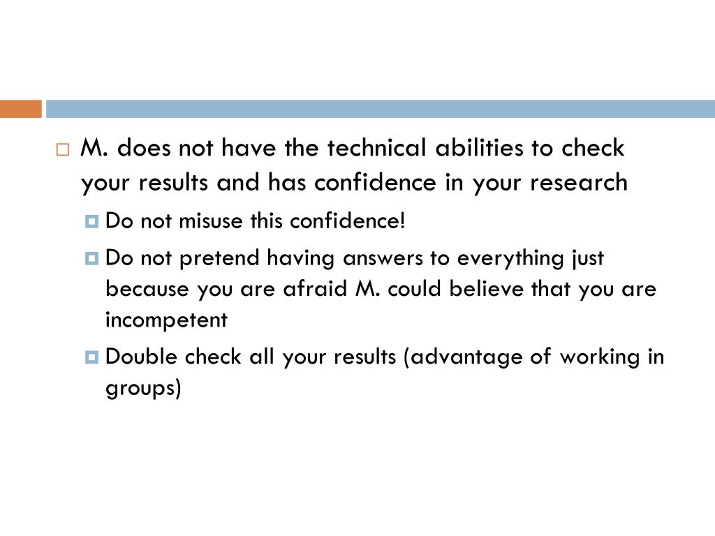 M. does not have the technical abilities to check your results and has confidence in your research