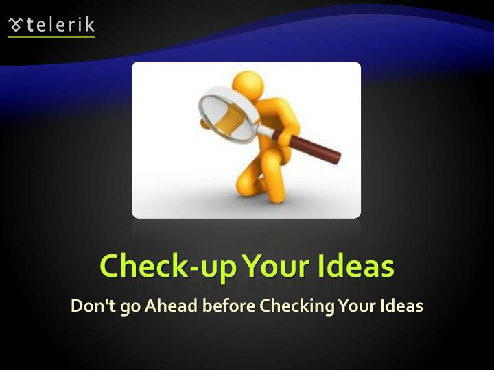 Check-up Your Ideas