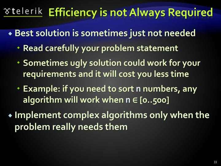Efficiency is not Always Required