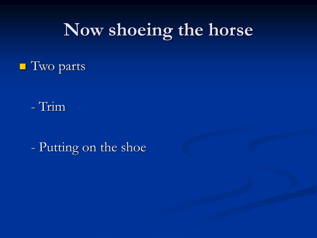 Now shoeing the horse