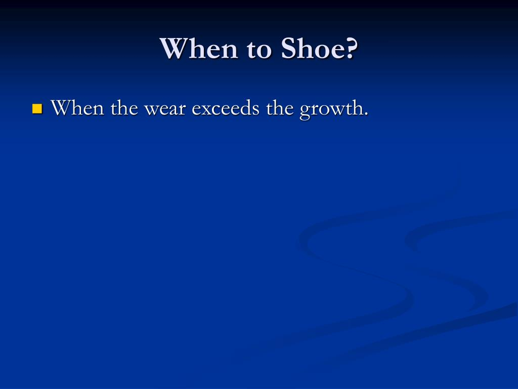 When to Shoe?