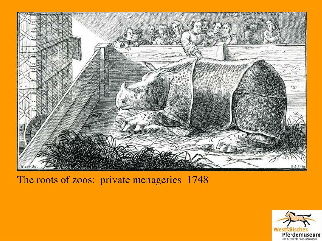 The roots of zoos:  private menageries  1748