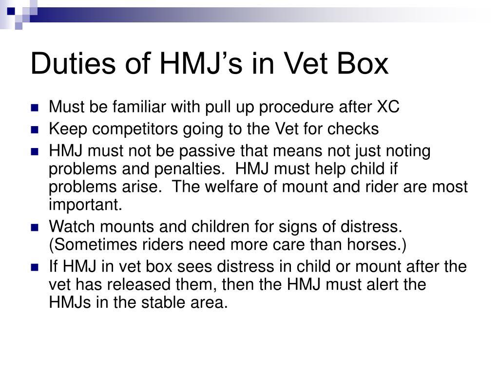 Duties of HMJ's in Vet Box