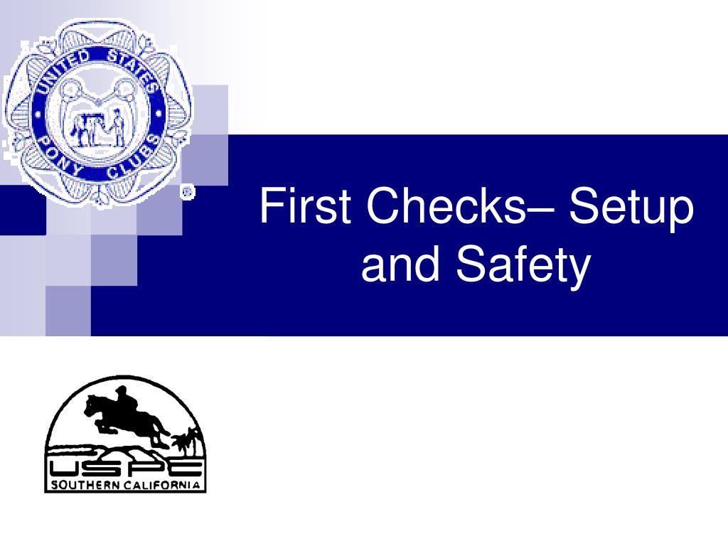 First Checks– Setup and Safety