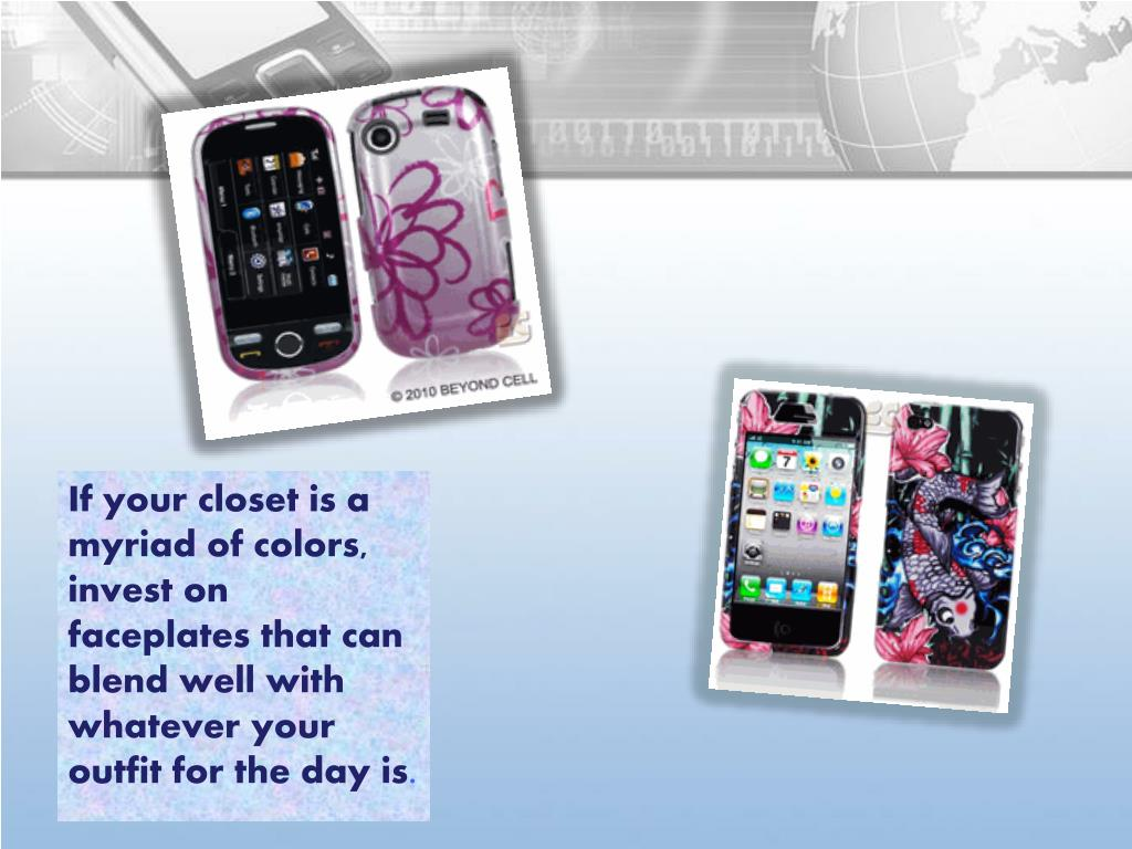 If your closet is a myriad of colors, invest on faceplates that can blend well with whatever your outfit for the day is