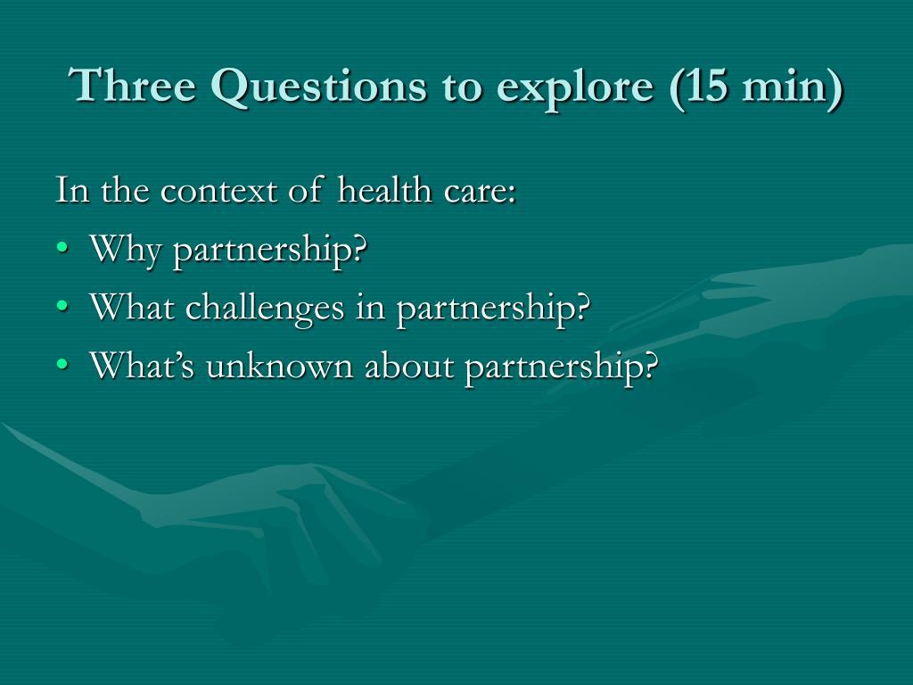 Three Questions to explore (15 min)