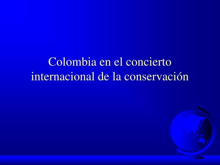 Colombia en el concierto internacional de la conservación