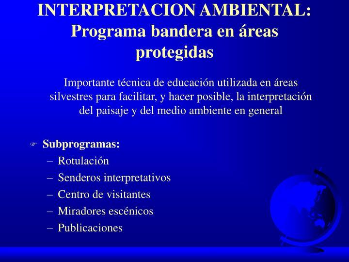 INTERPRETACION AMBIENTAL: Programa bandera en áreas protegidas