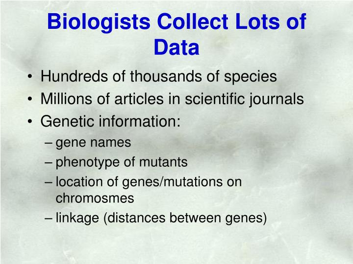 Biologists collect lots of data l.jpg