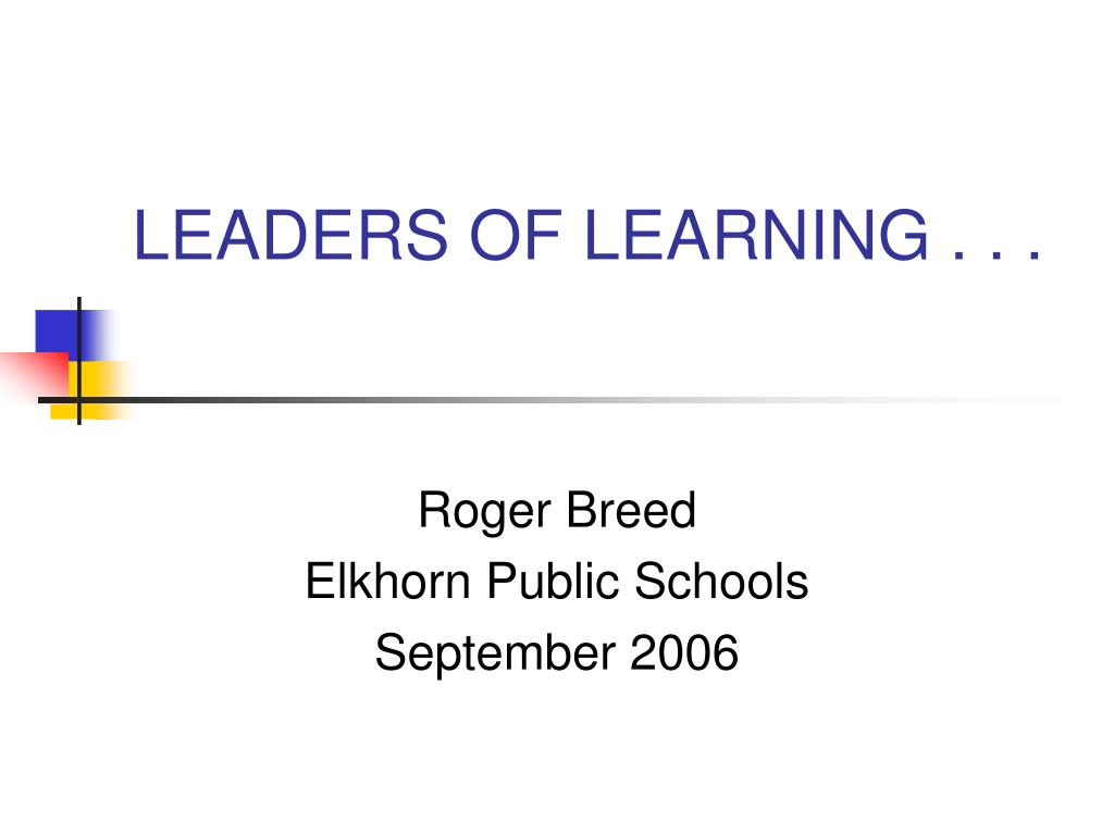 LEADERS OF LEARNING . . .