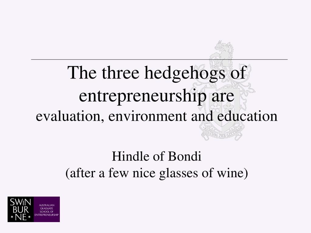 The three hedgehogs of entrepreneurship are