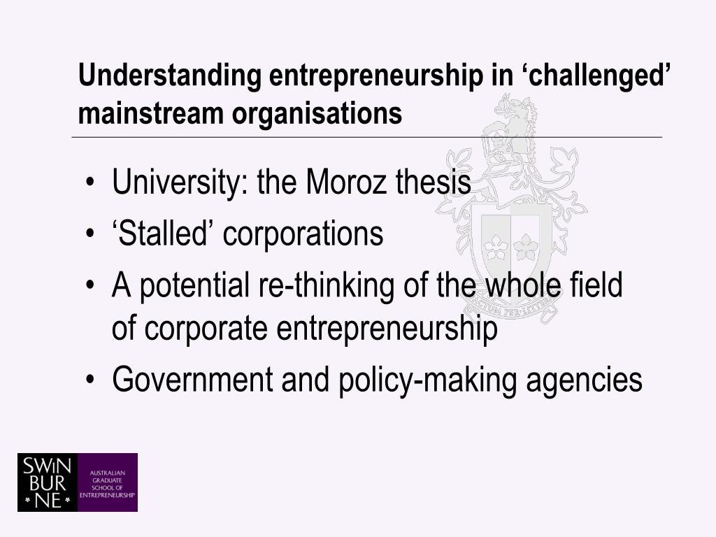 Understanding entrepreneurship in 'challenged' mainstream organisations