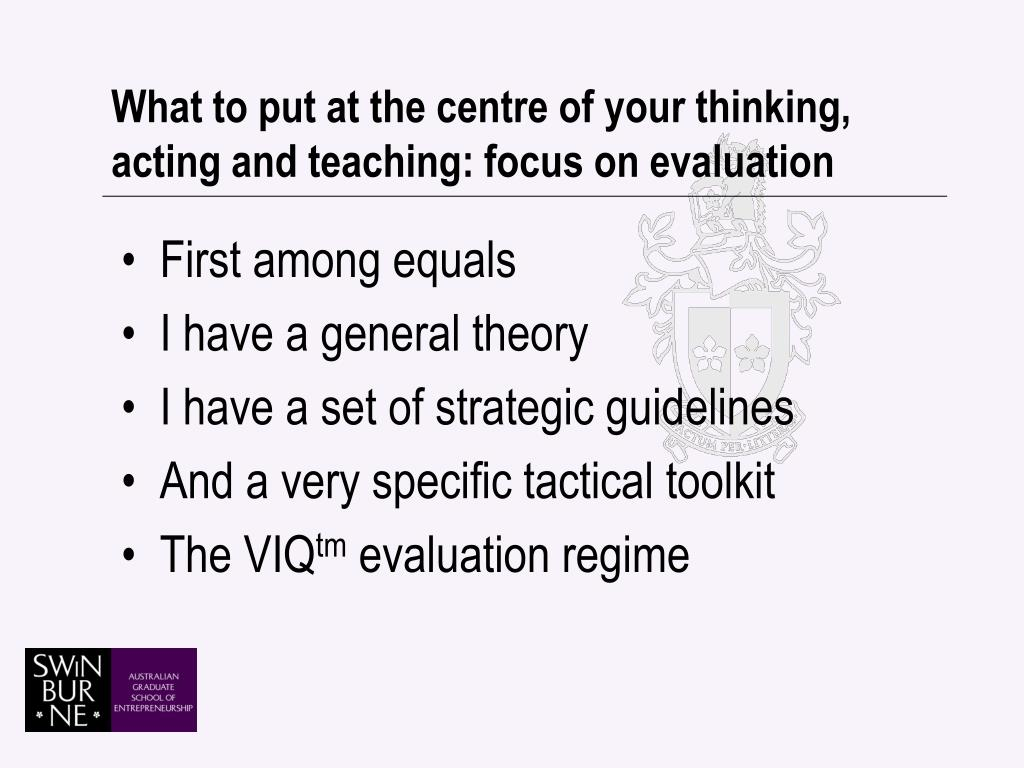 What to put at the centre of your thinking, acting and teaching: focus on evaluation