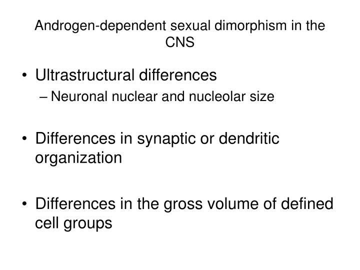Androgen dependent sexual dimorphism in the cns