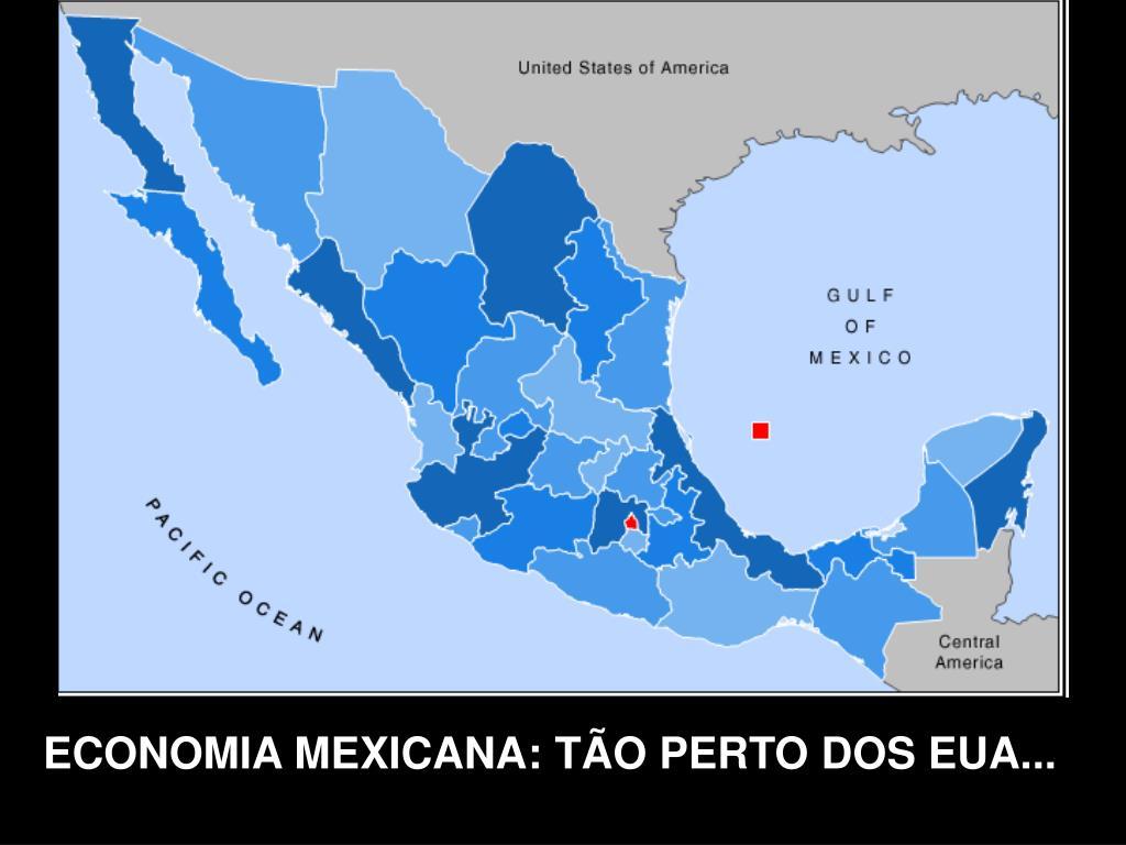 ECONOMIA MEXICANA: TÃO PERTO DOS EUA...