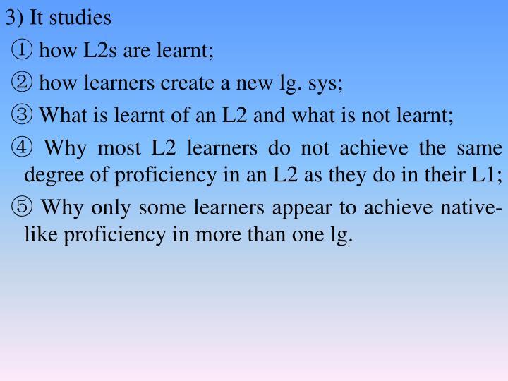 3) It studies