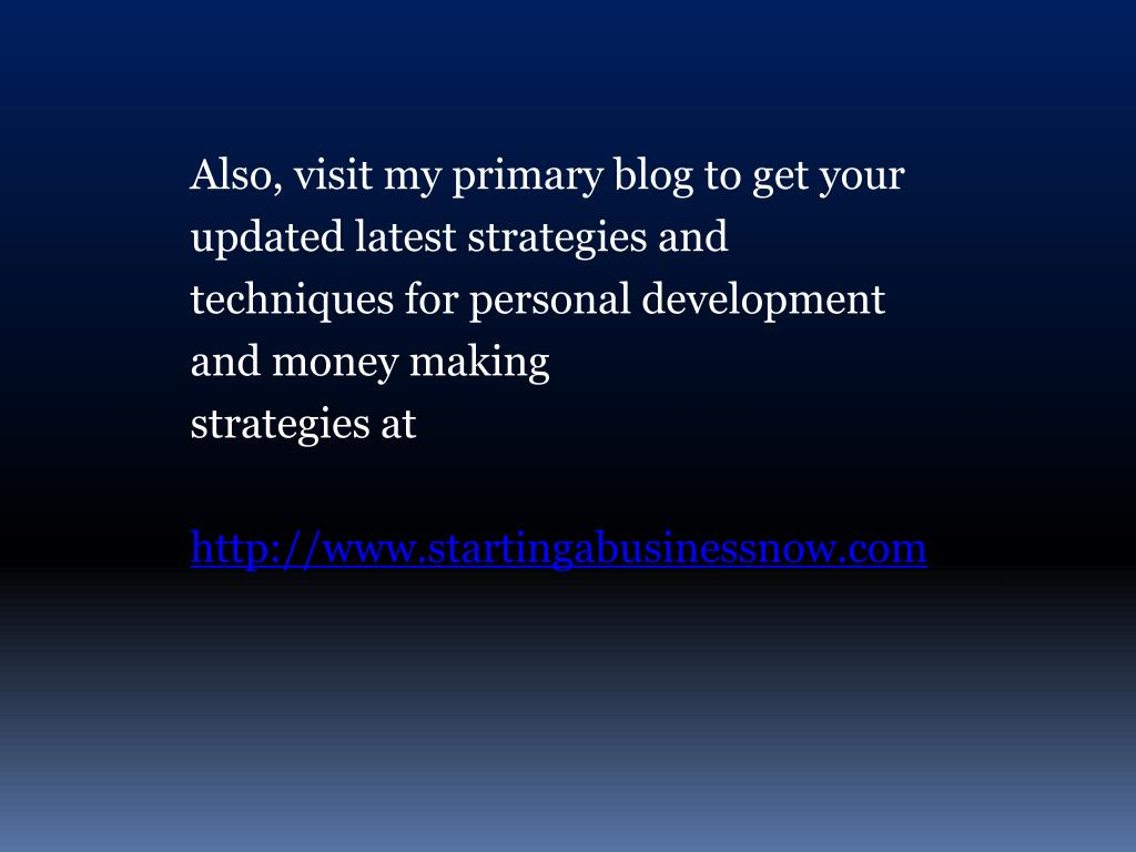 Also, visit my primary blog to get your