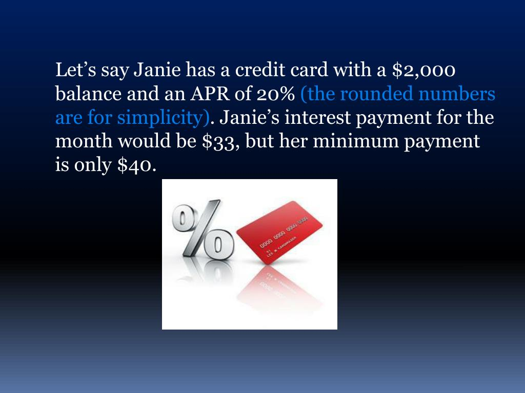 Let's say Janie has a credit card with a $2,000 balance and an APR of 20%