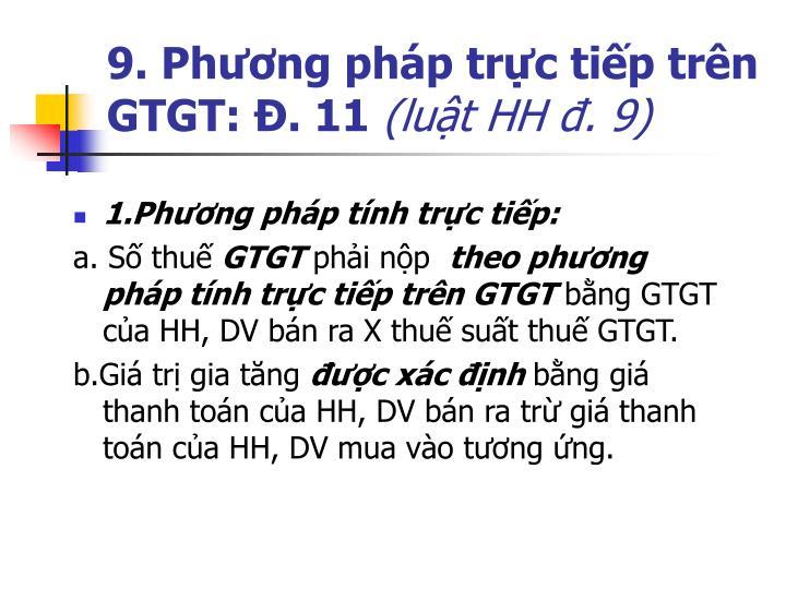 9. Phương pháp trực tiếp trên GTGT: Đ. 11