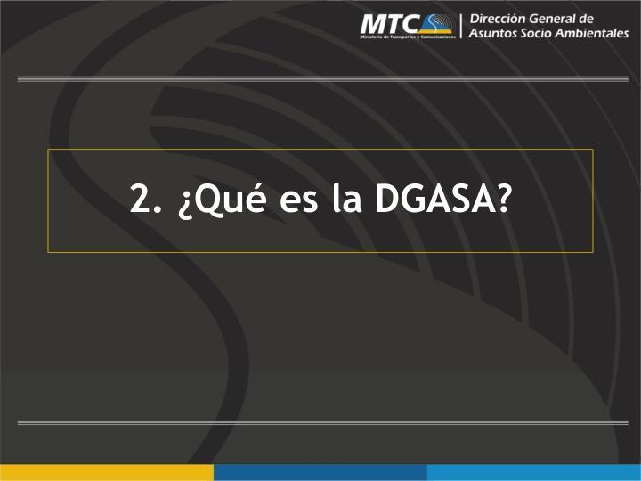 2. ¿Qué es la DGASA?