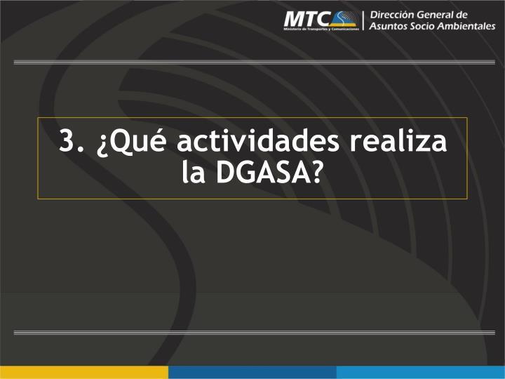 3. ¿Qué actividades realiza la DGASA?