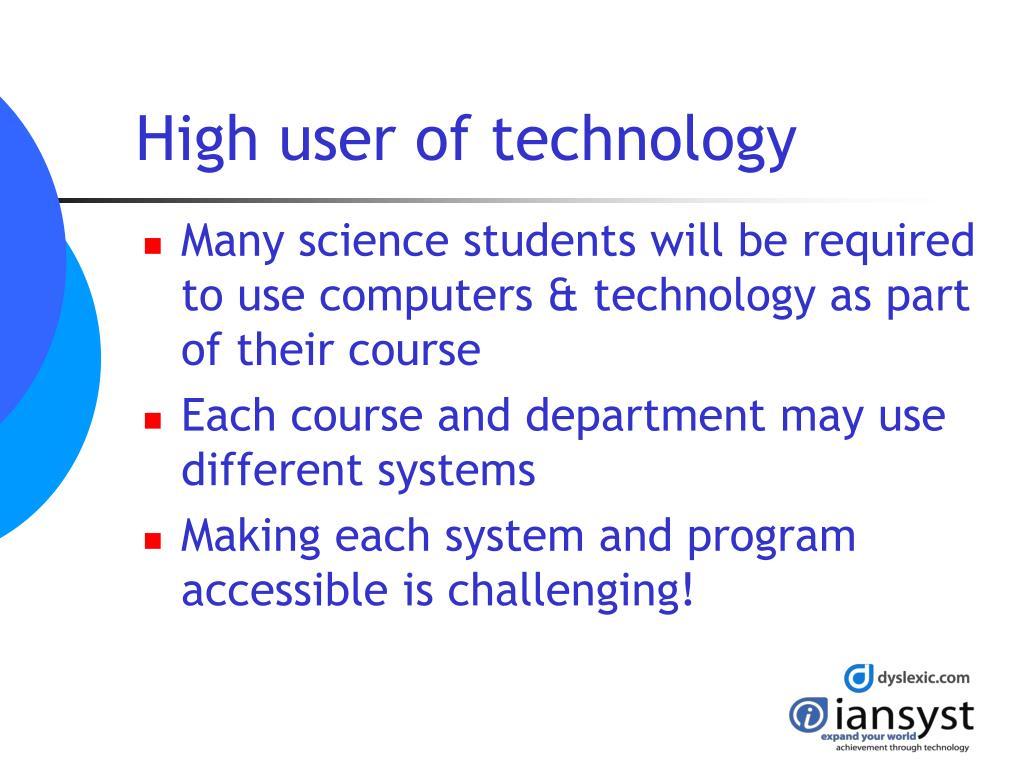 High user of technology