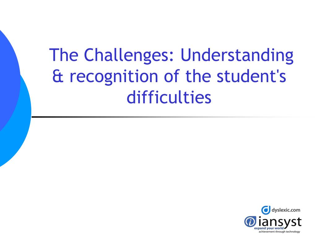 The Challenges: Understanding & recognition of the student's difficulties
