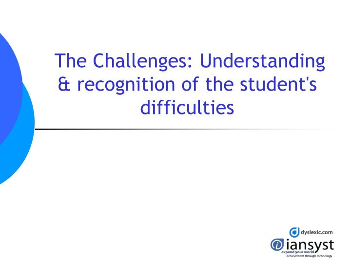 The challenges understanding recognition of the student s difficulties