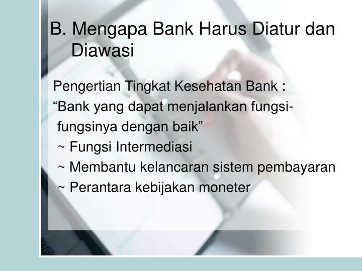 B. Mengapa Bank Harus Diatur dan