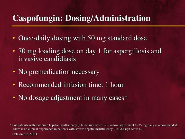 Caspofungin: Dosing/Administration