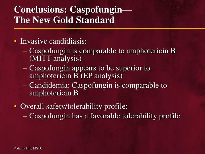 Conclusions: Caspofungin—