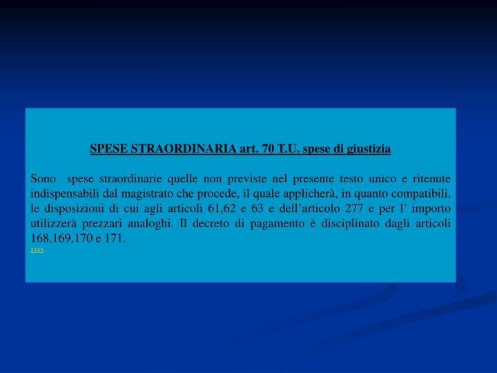 SPESE STRAORDINARIA art. 70 T.U. spese di giustizia