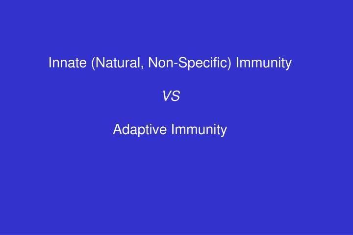 Innate (Natural, Non-Specific) Immunity