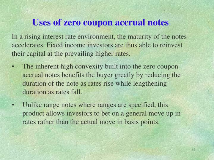 Uses of zero coupon accrual notes