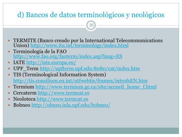 d) Bancos de datos terminológicos y neológicos