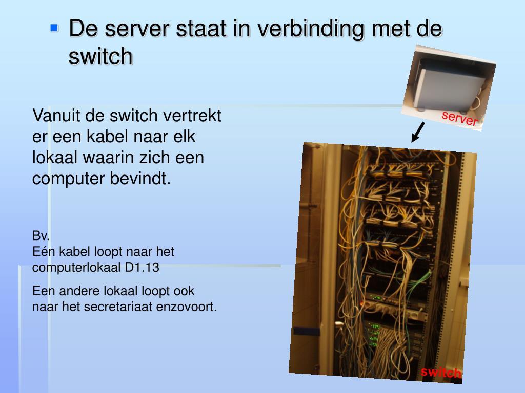 Vanuit de switch vertrekt er een kabel naar elk lokaal waarin zich een computer bevindt.