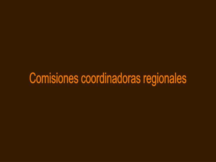 Comisiones coordinadoras regionales