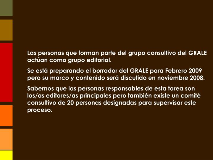 Las personas que forman parte del grupo consultivo del GRALE  actúan como grupo editorial.