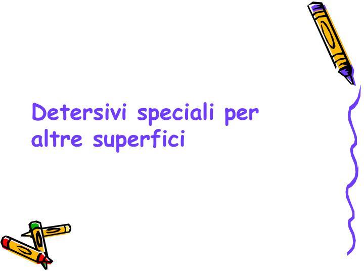 Detersivi speciali per altre superfici