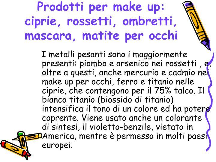 Prodotti per make up: ciprie, rossetti, ombretti, mascara, matite per occhi