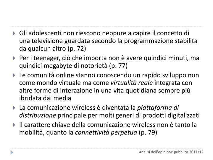 Gli adolescenti non riescono neppure a capire il concetto di una televisione guardata secondo la programmazione stabilita da qualcun altro (p. 72)