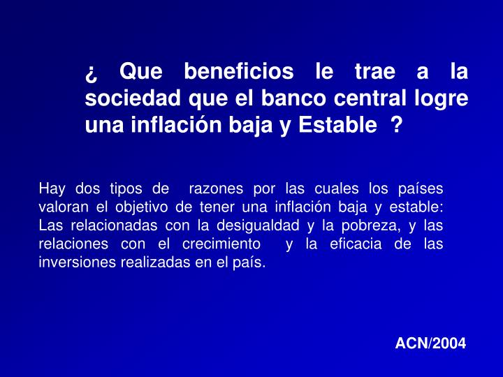 ¿ Que beneficios le trae a la    sociedad que el banco central logre una inflación baja y Estable  ?